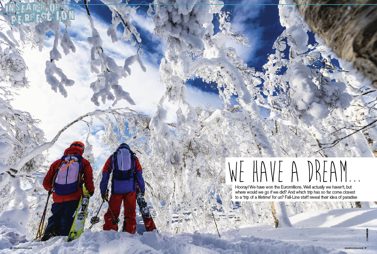 The Fall-Line team reveal their money-no-object trips of a lifetime (hello Gulmarg, Alaska and the Norwegian fjords...)